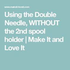 Using the Double Needle, WITHOUT the 2nd spool holder | Make It and Love It