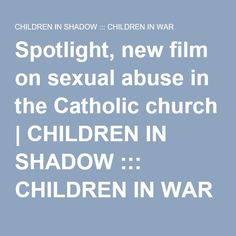 Spotlight, new film on sexual abuse in the Catholic church | CHILDREN IN SHADOW ::: CHILDREN IN WAR