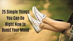 25 Simple Things You Can Do Right Now to Boost Your Mood | www.Xperimentsinliving.com
