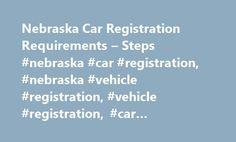 Nebraska Car Registration Requirements – Steps #nebraska #car #registration, #nebraska #vehicle #registration, #vehicle #registration, #car #registration, #dmv #registration # http://south-dakota.remmont.com/nebraska-car-registration-requirements-steps-nebraska-car-registration-nebraska-vehicle-registration-vehicle-registration-car-registration-dmv-registration/  # Car Registration in Nebraska SUMMARY: How to Register Your Vehicle in Nebraska You can register your vehicle in Nebraska either…