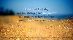 Decide TODAY!  #bobproctor  #bobproctorquotes  #kurttasche