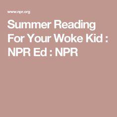 Summer Reading For Your Woke Kid : NPR Ed : NPR