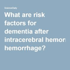 What are risk factors for dementia after intracerebral hemorrhage?
