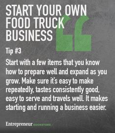 Tips to to have your own food truck business:  Start with a few items then expand and grow.