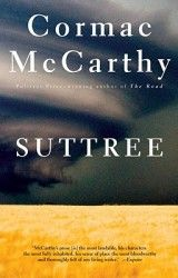 """Suttree   Cormac McCarthy Don't let """"The Road"""" be the only Cormac McCarthy book you ever read. As amazing as it is, it is eclipsed by Suttree."""