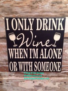 I Only Drink Wine When I'm Alone Or With Someone Wine Sign 12x12. Wood sign. Funny wine sign. by DropALineDesigns on Etsy