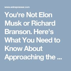 You're Not Elon Musk or Richard Branson. Here's What You Need to Know About Approaching the Media.
