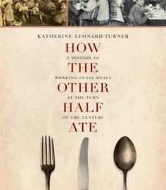 How The Other Half Ate: A History Of Working-Class Meals At The Turn Of The Century PDF