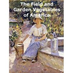http://p-interest.in/redirector.php?p=B007OBH6QY  The Field and Garden Vegetables of America: Containing Full Descriptions of Nearly Eleven Hundred Species and Varietes; With Directions for Propagation,Culture and Use (Illustrated) (Kindle Edition)