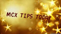 Mcx Tips | Bullion Tips | Mcx Trading Tips | Mcx Premium Tips Provider: Mid-Day Live Mcx Tips Updates for Indian Stock Mar...