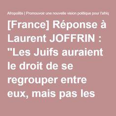 [France] Réponse à Laurent JOFFRIN : ''Les Juifs auraient le droit de se regrouper entre eux, mais pas les Arabes, les Noirs ou les Musulmans ?'', par Louis-Georges Tin et Rokhaya Diallo