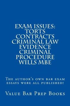 Exam Issues: Torts Contracts Criminal law Evidence Criminal Procedure Wills MBE: The author's own bar exam essays were all published!