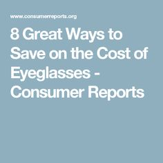258275a74b 8 Great Ways to Save on the Cost of Eyeglasses - Consumer Reports Consumer  Reports