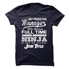 Unit production manager Only Because Full Time Multitasking Ninja Is Not An Actual Job Title T-Shirts, Hoodies