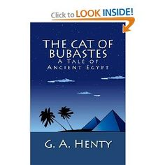 Amazon.com: The Cat of Bubastes: A Tale of Ancient Egypt (9781466229402): G. A. Henty: Books