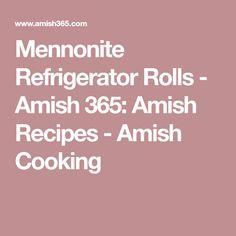 Mennonite Refrigerator Rolls - Amish 365: Amish Recipes - Amish Cooking
