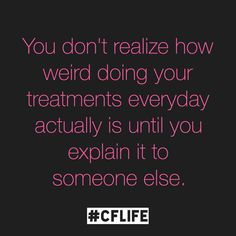 It just seems so normal to us we don't even think about how weird it seems to other people. #cflife cystic fibrosis quote