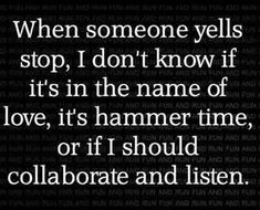 It's usually: stop collaborate and listen for me cause I might have a brand new invention