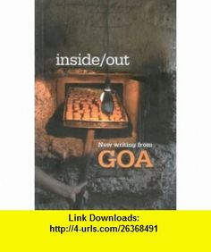 Inside/Out New Writing from Goa (9789380739113) Amitav Ghosh, Wendell Rodricks, Cecil Pinto, Victor Rangel Ribeiro and many others , ISBN-10: 9380739117  , ISBN-13: 978-9380739113 ,  , tutorials , pdf , ebook , torrent , downloads , rapidshare , filesonic , hotfile , megaupload , fileserve