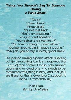 Learn to support a friend or familiar who's having a panic attack; those are definitely some things NOT to say!