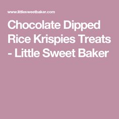 Chocolate Dipped Rice Krispies Treats - Little Sweet Baker