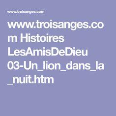 www.troisanges.com Histoires LesAmisDeDieu 03-Un_lion_dans_la_nuit.htm