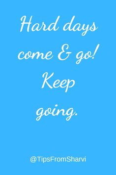 Hard days come & go! Keep going. #inspirational #motivational