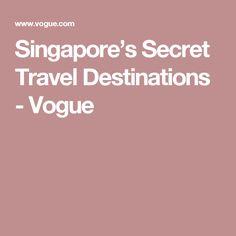 Singapore's Secret Travel Destinations - Vogue