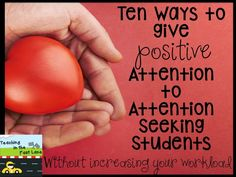 We all have them, those students that want any kind of attention they can get. This blog post is a list of ten ways to give them positive attention without increasing your workload.