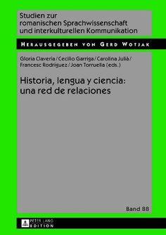 Historia, lengua y ciencia : una red de relaciones / Gloria Clavería ... [et al.] (eds.) Publicación Frankfurt am Main : Peter Lang, cop. 2013