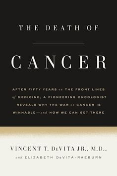 The death of cancer : after fifty years on the front lines of medicine, a pioneering oncologist reveals why the war on cancer is winnable--and how we can get there / Vincent T., and Elizabeth DeVita-Raeburn. Book Club Books, New Books, Good Books, Books To Read, Books 2016, Book Tv, Malcolm Gladwell, 12th Book, Science Books