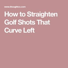 How to Straighten Golf Shots That Curve Left