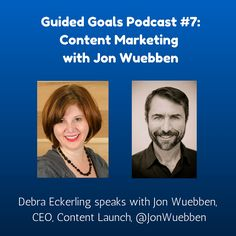 Do you write content for your business? Are you a blogger? Need some help to get started?  Jon Wuebben joins us on the Guided Goals Podcast, and we're going to talk about Content Marketing.