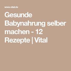 Gesunde Babynahrung selber machen - 12 Rezepte   Vital
