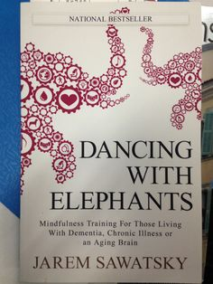 Dancing with Elephants: Mindfulness Training For Those Living With Dementia, Chronic Illness or an Aging Brain (How to Die Smiling Book by [Sawatsky, Jarem] Living With Dementia, Jon Kabat Zinn, Mindfulness Training, Life Changing Books, Magical Thinking, Spiritual Enlightenment, Spirituality, This Is A Book, Cognitive Behavioral Therapy