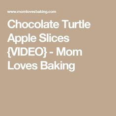 Chocolate Turtle Apple Slices {VIDEO} - Mom Loves Baking