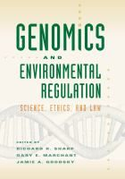 Genomics and environmental regulation : science, ethics, and law / edited by Richard R. Sharp, Gary E. Marchant (Professor at the Arizona State University College of Law), Jamie A. Grodsky.