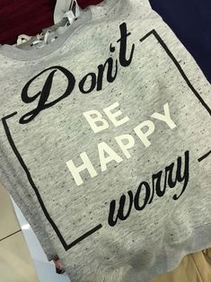 Don't be happy, worry.