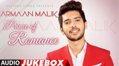 The Prince Of Romance-ARMAAN MALIK   AUDIO JUKEBOX   Latest Hindi Songs ...