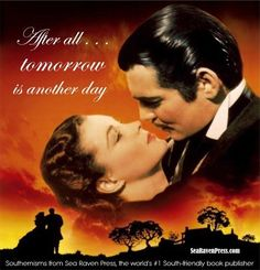 ".....""After all......  tomorrow is another day""..........   f rom --------- "" Gone  with the wind "" ------move"