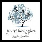 Jana's Thinking Place, a Blog about a woman sharing her life ... beautifully written.