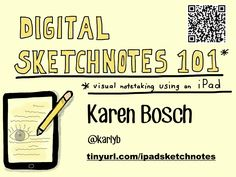 Digital Sketchnotes 101 by Karen Bosch via slideshare (everything you need to know about getting started with EDU Sketch-noting)