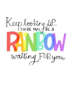 keep looking up there may be a rainbow waiting for you | quote