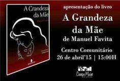 """Campomaiornews: """"A Grandeza da Mãe"""" livro do autor Manuel Favita v..."""
