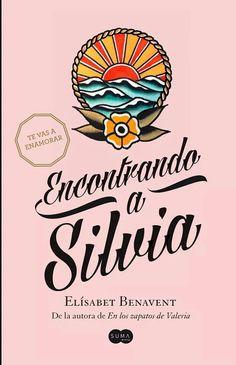Encontrando a Silvia. De Elisabet Benavent.  Súper recomendable, excitante, apabullante, apasionante :-)