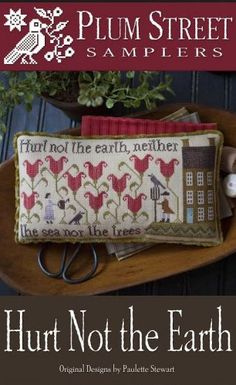 Hurt Not The Earth is the title of this cross stitch pattern from Plum Street Samplers that was originally released as a shop exclusive. The cross stitch pattern is stitched with Classic Colorworks