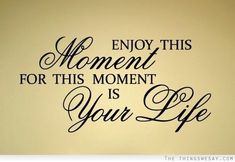 34 Best Live In The Moment Images Wise Words Famous Qoutes