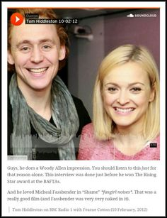 Tom Hiddleston's Woody Allen impression (and one of Steven Spielberg!). This is just before he became hugely famous. He tells wonderful stories of meeting Daniel Day-Lewis for the first time, growing up on superhero movies and how he loved Michael Fassbender's performance in Shame. Tom Hiddleston on BBC Radio 1 with Fearne Cotton (10 February, 2012). http://thetomhiddlestoneffect.tumblr.com/post/60698420436/guys-he-does-a-woody-allen-impression-you-should