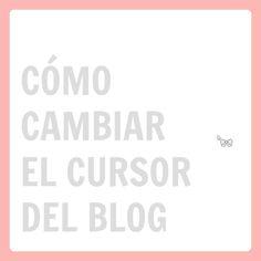 Cómo cambiar el cursor del blog - Personalización de Blogs | Tutoriales blogger, trucos blog...