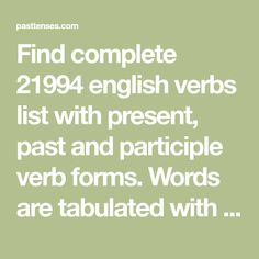Find complete 21994 english verbs list with present, past and participle verb forms. Words are tabulated with their past tenses. English Verbs List, Verb Forms, Action Verbs, Verb Tenses, Irregular Verbs, Past Tense, English Course, Grammar, Presents